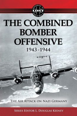 The Combined Bomber Offensive 1943-1944: The Air Attack on Nazi Germany
