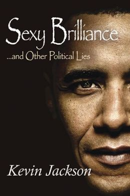 Sexy Brilliance... and Other Political Lies!