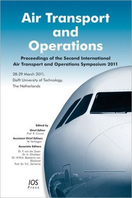 Air Transport and Operations: Proceedings of the Second International Air Transport and Operations Symposium 2011