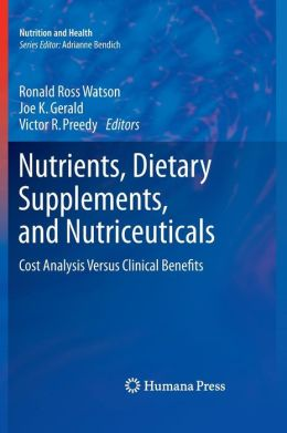 Nutrients, Dietary Supplements, and Nutriceuticals: Cost Analysis Versus Clinical Benefits