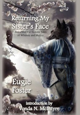 Returning My Sister's Face and Other Far Eastern Tales of Whimsy and Malice