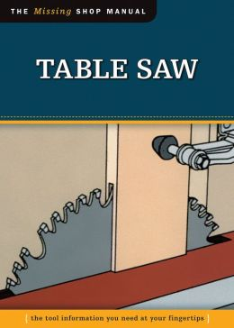 Table Saw (Missing Shop Manual): The Tool Information You Need at Your Fingertips