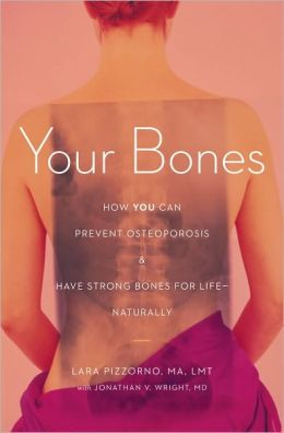 Your Bones: How You Can Prevent Osteoporosis and Have Strong Bones for Life-Naturally