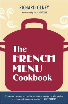 The French Menu Cookbook: The Food and Wine of France--Season by Delicious Season--in Beautifully Composed Menus for American Dining and Entertaining by an American Living in Paris and Provence