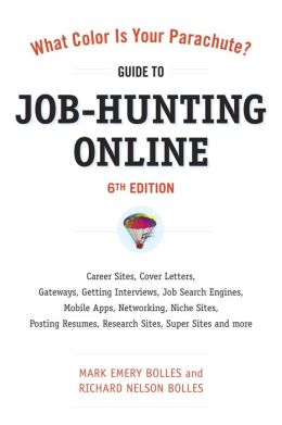 What Color Is Your Parachute? Guide to Job-Hunting Online, Sixth Edition: Gateways, Supersites, Search Engines, Mobile Apps, Social Networking, the Underweb, Research Sites, Niche Sites, Transferable Skills, and more