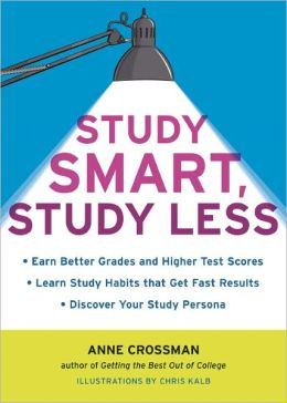 Study Smart, Study Less: Discover Your Study-Personality Type, Learn Study Habits That Get Fast Results, and Enjoy Better Grades and Higher Test Scores