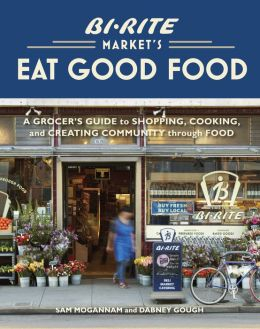Bi-Rite Market's Eat Good Food: A Grocer's Guide to Shopping, Cooking and Creating Community Through Food (PagePerfect NOOK Book)