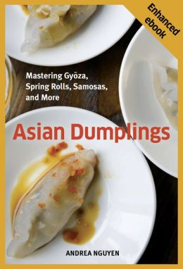 Asian Dumplings: Mastering Gyoza, Spring Rolls, Samosas, and More (Enhanced Edition)