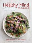 Book Cover Image. Title: The Healthy Mind Cookbook:  Big-Flavor Recipes to Enhance Brain Function, Mood, Memory, and Mental Clarity, Author: Rebecca Katz