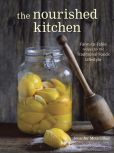 Book Cover Image. Title: The Nourished Kitchen:  Farm-to-Table Recipes for the Traditional Foods Lifestyle Featuring Bone Broths, Fermented Vegetables, Grass-Fed Meats, Wholesome Fats, Raw Dairy, and Kombuchas, Author: Jennifer McGruther