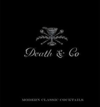 Death & Co: Modern Classic Cocktails, with More than 500 Recipes