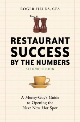 Restaurant Success by the Numbers, Revised: A Money-Guy's Guide to Opening the Next New Hot Spot