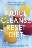 Book Cover Image. Title: The Juice Cleanse Reset Diet:  7 Days to Transform Your Body for Increased Energy, Glowing Skin, and a Slimmer Waistline, Author: Lori Kenyon Farley