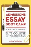 Book Cover Image. Title: Admissions Essay Boot Camp:  How to Write Your Way into the Elite College of Your Dreams, Author: Ashley Wellington