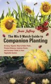 Book Cover Image. Title: The Mix & Match Guide to Companion Planting:  An Easy, Organic Way to Deter Pests, Prevent Disease, Improve Flavor, and Increase Yields in Your Vegetable Garden, Author: Josie Jeffery