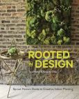 Book Cover Image. Title: Rooted in Design:  Sprout Home's Guide to Creative Indoor Planting, Author: Tara Heibel