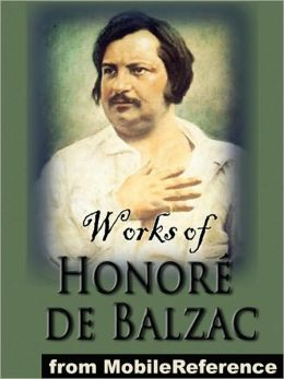 Works of Honore de Balzac: (150+ Works) Incl: The Human Comedy, Colonel Chabert, Ursula, A Woman of Thirty, Father Goriot, The Chouans, An Historical Mystery, The Alkahest, Vendetta, The Magic Skin, Droll Stories & more.