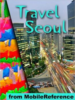 Travel Seoul, South Korea: Illustrated Guide, Korean Phrasebook and Maps.