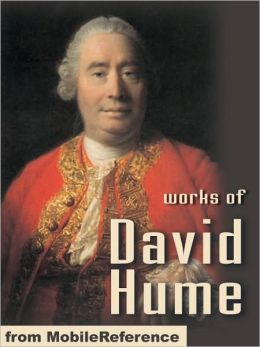 Works of David Hume: A Treatise of Human Nature, An Enquiry Concerning Human Understanding, An Enquiry Concerning the Principles of Morals, The Natural History of Religion & Dialogues Concerning Natural Religion.
