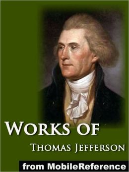Works of Thomas Jefferson: The Jefferson Bible, Autobiography, Inaugural Addresses, State of the Union Addresses, Memoir, Correspondence, And Miscellanies and The Writings of Thomas Jefferson Vol. 6 (Illustrated)