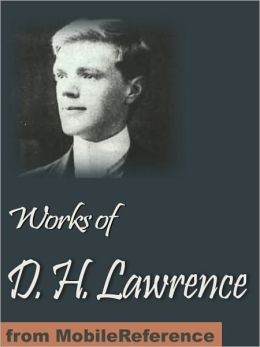 Works of D. H. Lawrence: (30+ Works) Including Sons and Lovers, The Rainbow, Women in Love, The Prussian Officer and Other Stories, The Widowing of Mrs Holroyd, New Poems & more