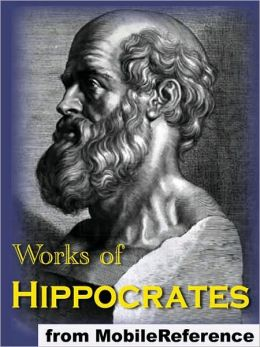 Works of Hippocrates: Includes The Book of Prognostics, Oath of Hippocrates, On Fractures, On Regimen in Acute Diseases, On Surgery, On Ulcers and more