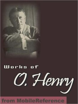 Works of O. Henry: (200+ Works). Including The Ransom of Red Chief, The Cop and the Anthem, The Gift of the Magi, A Retrieved Reformation, After Twenty Years, Compliments of the Season, Friends in San Rosario & more
