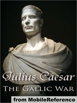 The Gallic War: Commentaries on the Gallic War with an Eighth Commentary