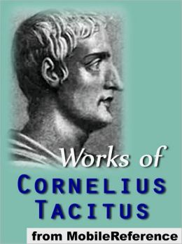 Works of Cornelius Tacitus: Includes Agricola, The Annals, A Dialogue Concerning Oratory, Germania and The Histories