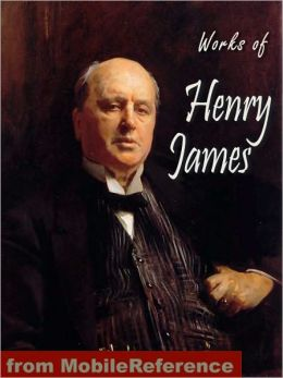 Works of Henry James: Including The Portrait of a Lady, The Turn of the Screw, The Ambassadors, The Bostonians, The Europeans, The Wings of the Dove & more