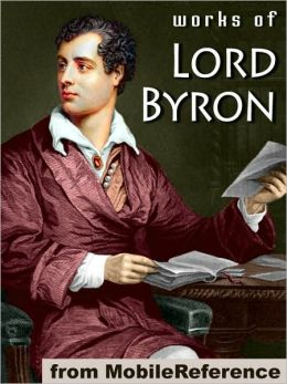 Works of Lord Byron: (100+ Works) Including Don Juan, Childe Harold's Pilgrimage, Hebrew Melodies, She Walks in Beauty, When We Two Parted, So, we'll go no more a roving & more