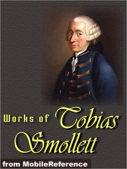 Works of Tobias Smollett: The Adventures of Roderick Random, Travels through France and Italy, The Expedition of Humphry Clinker, The Adventures of Peregrine Pickle, The Adventures of Ferdinand Count Fathom & more