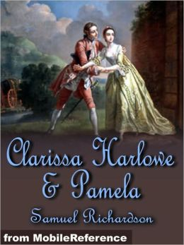 Clarissa Harlowe and Pamela: Clarissa Harlowe or the history of a young lady (in 9 volumes) and Pamela, or Virtue Rewarded