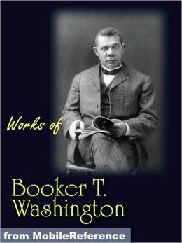 Works of Booker T. Washington: The Future of the American Negro, The Negro Problem, Up from Slavery: an Autobiography, Heroes in Black Skins, Addresses in Memory of Carl Schurz, Atlanta Compromise
