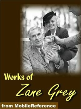 Works of Zane Grey: Includes Betty Zane, The Call of the Canyon, The Last Trail, The Rainbow Trail, Kate Bonnet, Riders of the Purple Sage, The Spirit of the Border & more