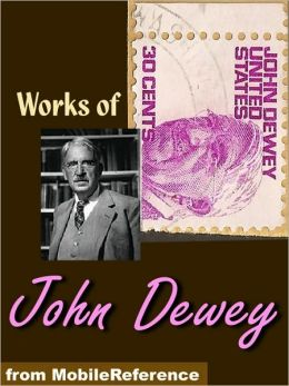 Works of John Dewey: My Pedagogic Creed, Moral Principles in Education, Democracy and Education, China, Japan and the U.S.A.