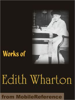 Works of Edith Wharton: Includes The Age of Innocence, The House of Mirth, Ethan Frome, Sanctuary, The Custom of the Country, Summer & more
