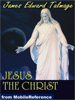 Jesus The Christ: A Story of the Messiah And His Mission