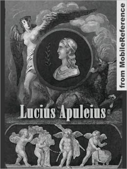 Works of Lucius Apuleius: The Golden Asse (Metamorphoses), Apologia and Florida.