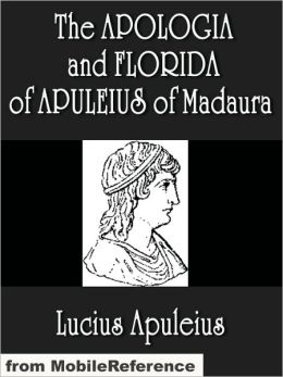 The Apologia and Florida of Apuleius of Madaura