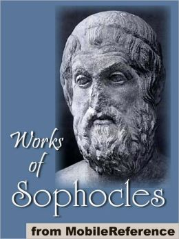Works of Sophocles: Includes The Theban plays (The Oedipus Cycle), Aias, Trachinian Women, Ajax, Electra and Philoktetes.