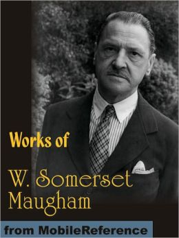 Works of W. Somerset Maugham: Of Human Bondage, Liza of Lambeth, Moon and Sixpence, The Magician, The Explorer and more