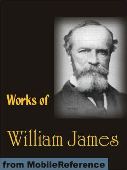 Works of William James: The Varieties of Religious Experience, Pragmatism, A Pluralistic Universe, Meaning of Truth and more
