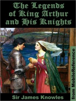 The Legends of King Arthur and His Knights. Illustrated