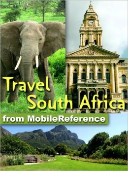 Travel South Africa: Illustrated Guide and Maps. Includes Cape Town, Johannesburg, Pretoria, national parks, and much More