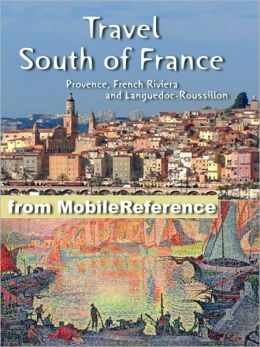 Travel South of France: Provence, French Riviera and Languedoc-Roussillon - Illustrated Guide, Phrasebook & Maps. FREE Bonus: The Count of Monte Cristo by Alexandre Dumas