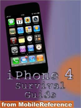 iPhone 4 Survival Guide. Concise Step-by-Step User Manual for iPhone 4: How to Download FREE eBooks, Make Video Calls, Multitask, Make Photos and Videos & More