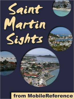 St. Martin Sights: a travel guide to the top 10 attractions and top 20 beaches in St. Martin and St. Maarten, Caribbean