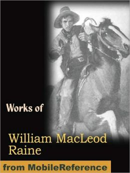 Works of William MacLeod Raine. Mavericks, Wyoming. A Story of the Outdoor West, Tangled Trails A Western Detective Story, The Pirate of Panama. A Tale of the Fight for Buried Treasure, Ridgway of Montana, Oh, You Tex! and more