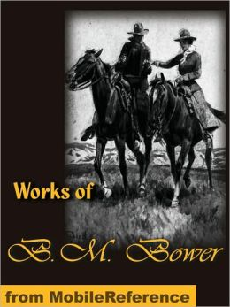 Works of B. M. Bower. The Flying U Ranch, The Flying U's Last Stand, The Heritage of the Sioux, Good Indian, The Gringos, Skyrider, The Uphill Climb, The Trail of the White Mule and more